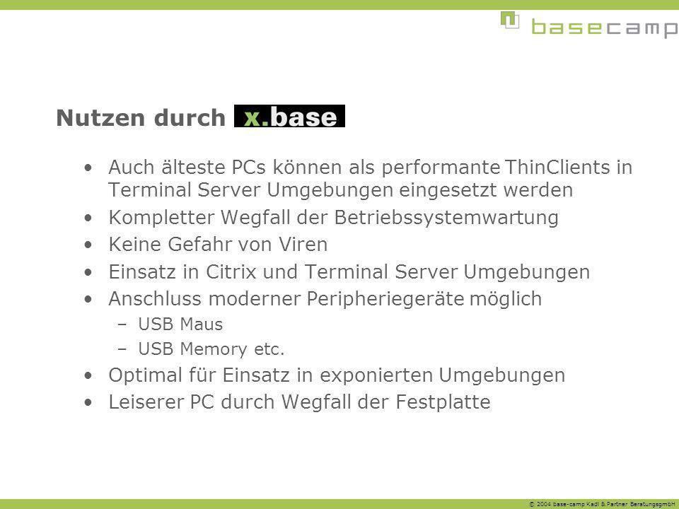 © 2004 base-camp Kadl & Partner BeratungsgmbH Nutzen durch Auch älteste PCs können als performante ThinClients in Terminal Server Umgebungen eingesetz