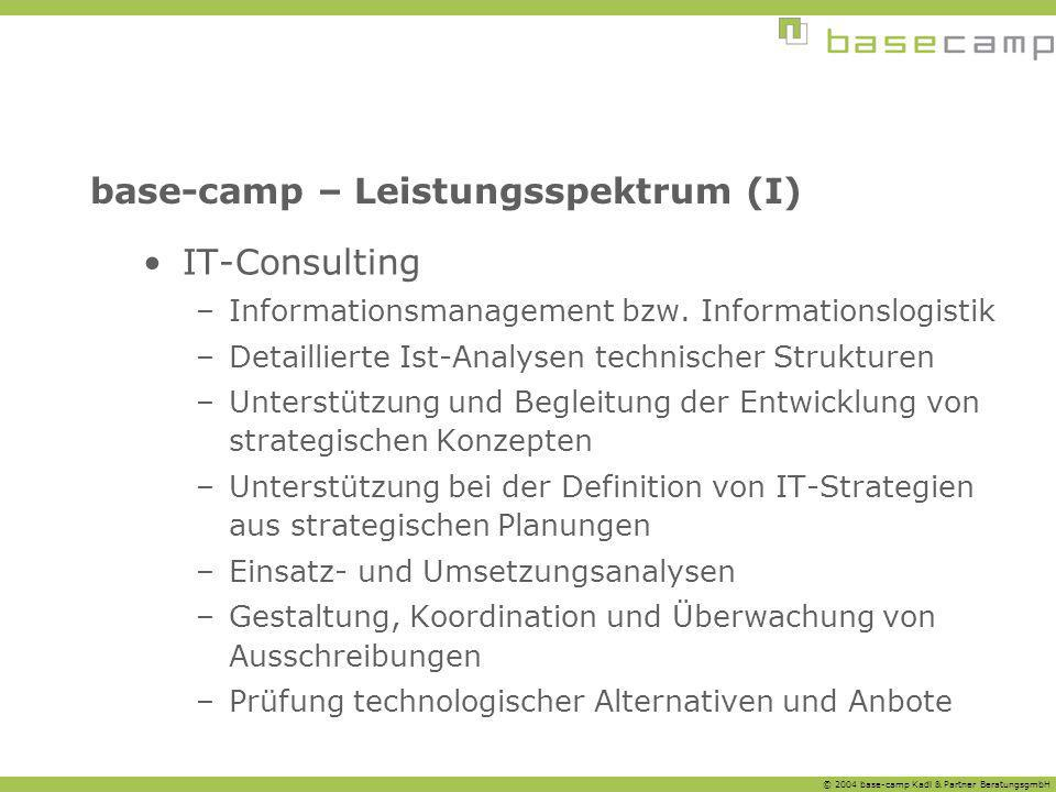 © 2004 base-camp Kadl & Partner BeratungsgmbH base-camp – Leistungsspektrum (I) IT-Consulting –Informationsmanagement bzw. Informationslogistik –Detai