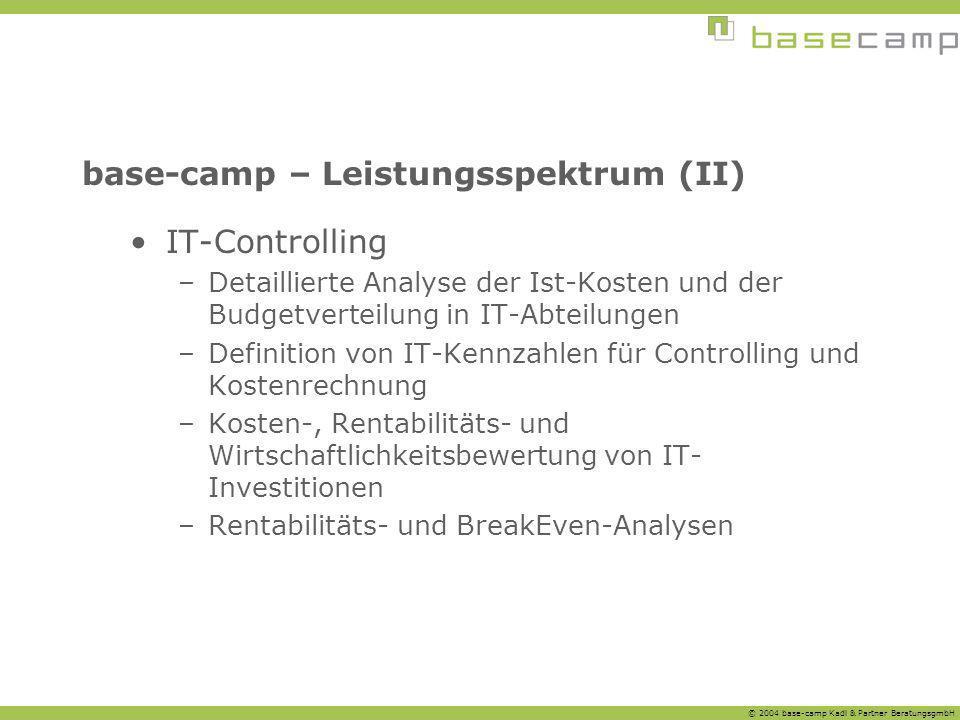 © 2004 base-camp Kadl & Partner BeratungsgmbH base-camp – Leistungsspektrum (II) IT-Controlling –Detaillierte Analyse der Ist-Kosten und der Budgetver