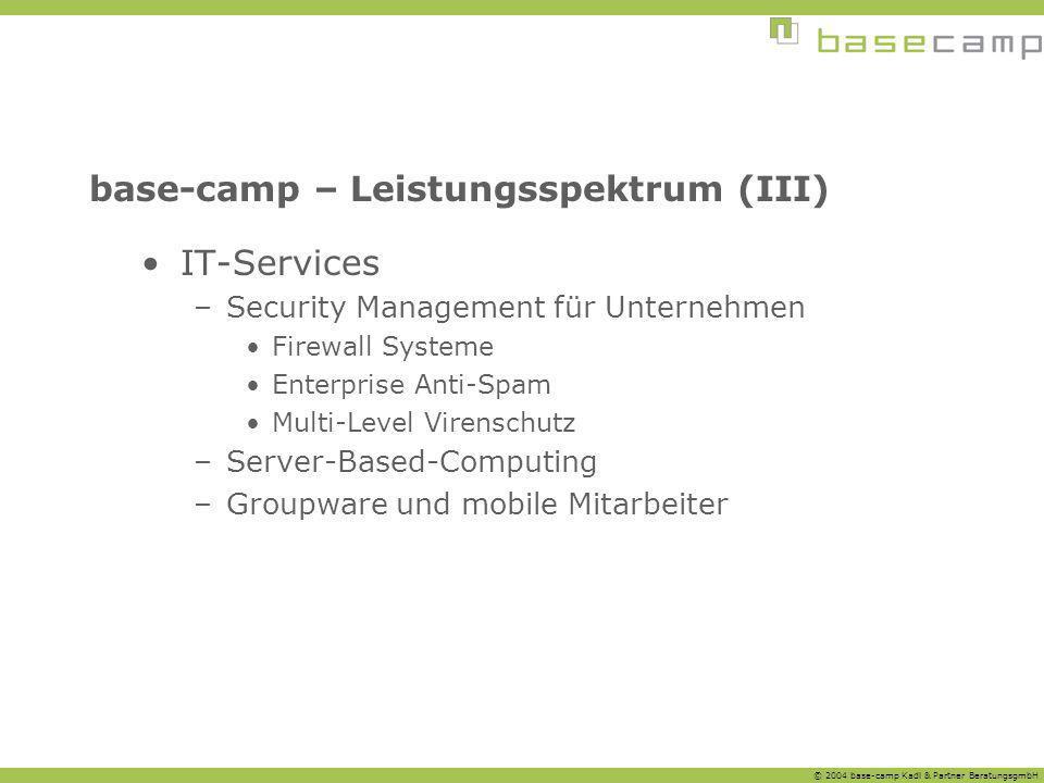 © 2004 base-camp Kadl & Partner BeratungsgmbH base-camp – Leistungsspektrum (III) IT-Services –Security Management für Unternehmen Firewall Systeme En