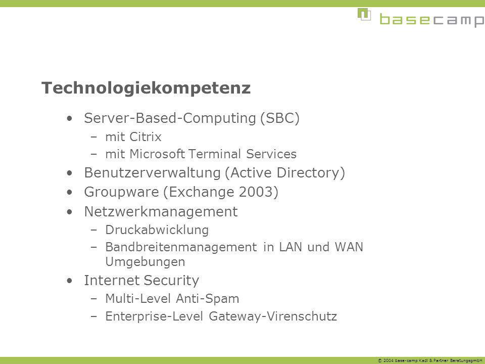 © 2004 base-camp Kadl & Partner BeratungsgmbH Technologiekompetenz Server-Based-Computing (SBC) –mit Citrix –mit Microsoft Terminal Services Benutzerv