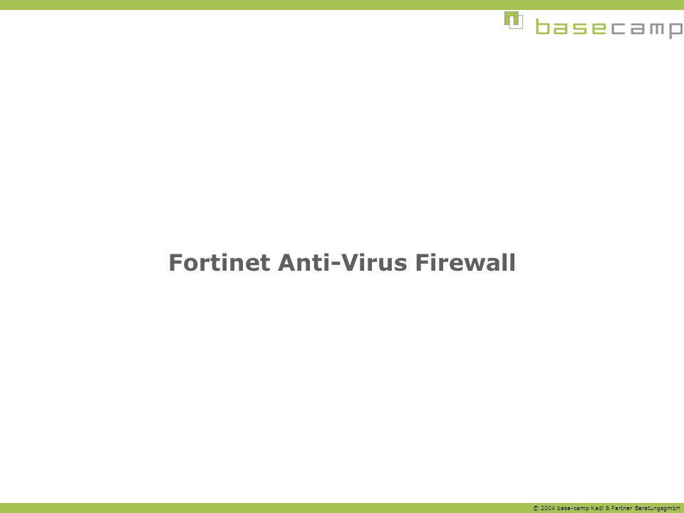 © 2004 base-camp Kadl & Partner BeratungsgmbH Fortinet Anti-Virus Firewall