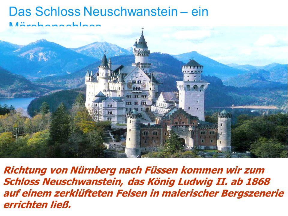 Das Schloss Neuschwanstein – ein Märchenschloss Richtung von Nürnberg nach Füssen kommen wir zum Schloss Neuschwanstein, das König Ludwig II.