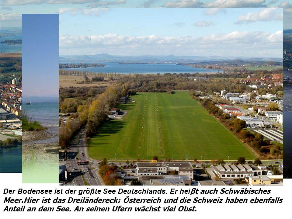 Der Bodensee ist der gröβte See Deutschlands.