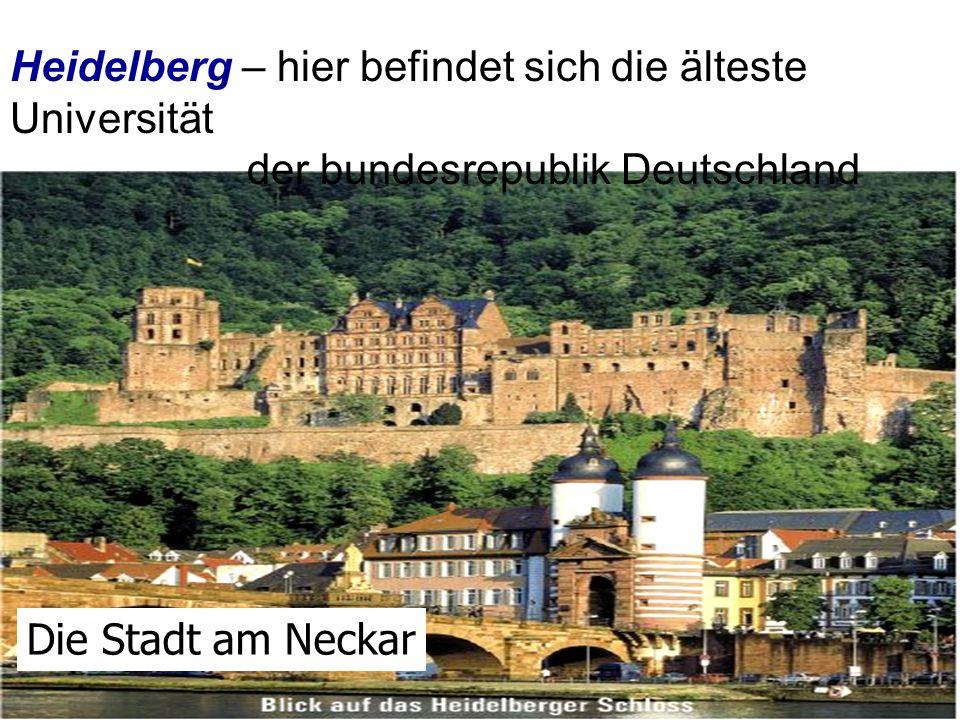 Heidelberg – hier befindet sich die älteste Universität der bundesrepublik Deutschland Die Stadt am Neckar