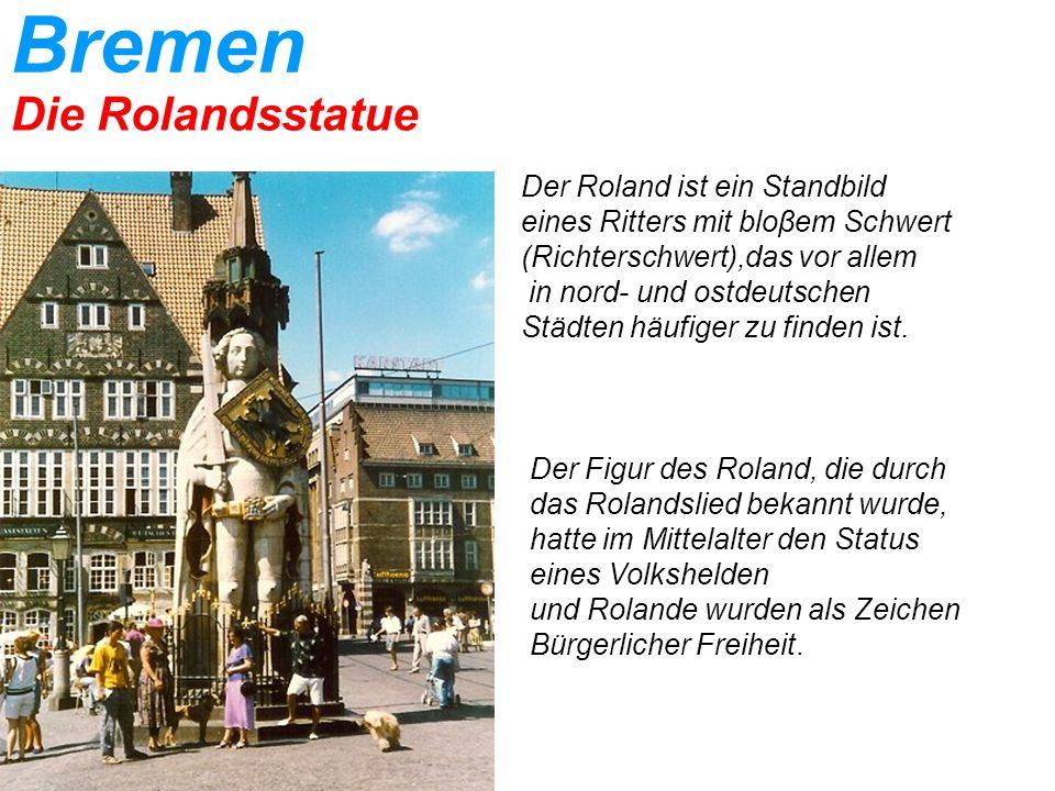 Bremen Die Rolandsstatue Der Roland ist ein Standbild eines Ritters mit bloβem Schwert (Richterschwert),das vor allem in nord- und ostdeutschen Städten häufiger zu finden ist.