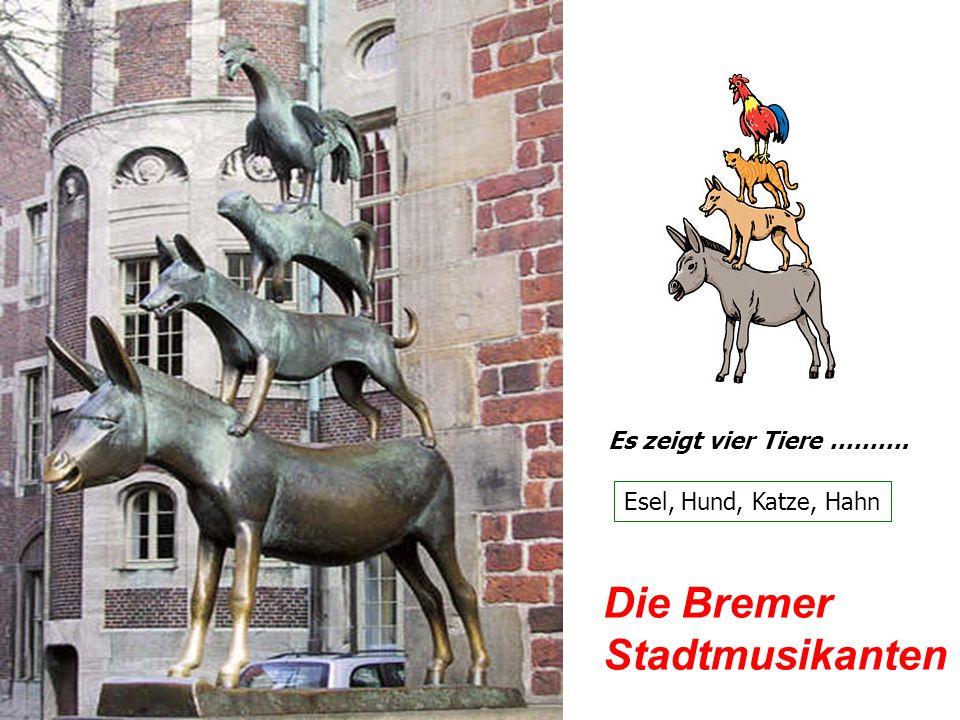 Die Bremer Stadtmusikanten Es zeigt vier Tiere ………. Esel, Hund, Katze, Hahn