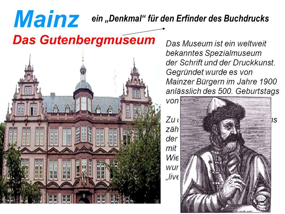 Mainz Das Museum ist ein weltweit bekanntes Spezialmuseum der Schrift und der Druckkunst.