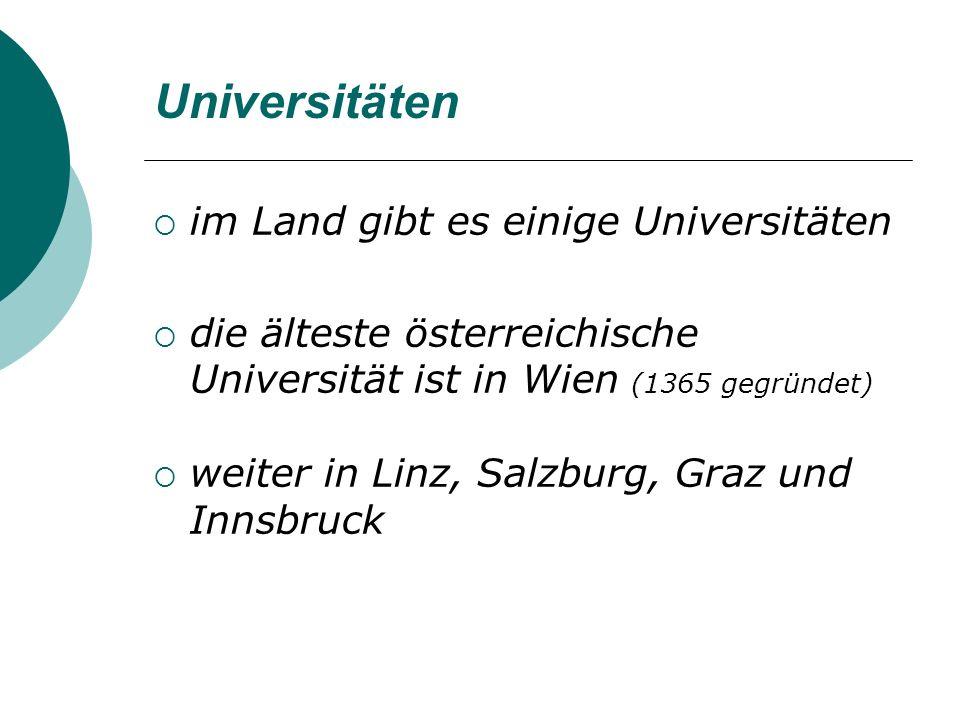 Universitäten im Land gibt es einige Universitäten die älteste österreichische Universität ist in Wien (1365 gegründet) weiter in Linz, Salzburg, Graz