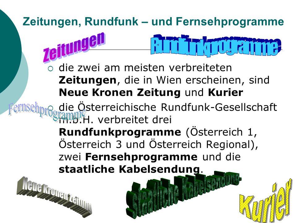 Zeitungen, Rundfunk – und Fernsehprogramme die zwei am meisten verbreiteten Zeitungen, die in Wien erscheinen, sind Neue Kronen Zeitung und Kurier die