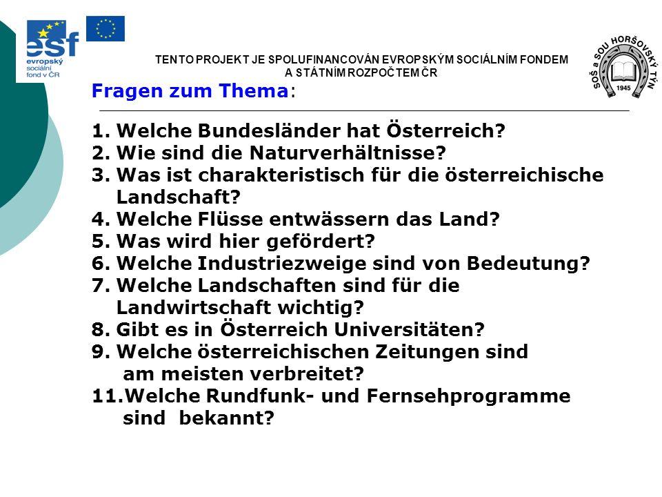 TENTO PROJEKT JE SPOLUFINANCOVÁN EVROPSKÝM SOCIÁLNÍM FONDEM A STÁTNÍM ROZPOČTEM ČR Fragen zum Thema: 1.Welche Bundesländer hat Österreich? 2.Wie sind