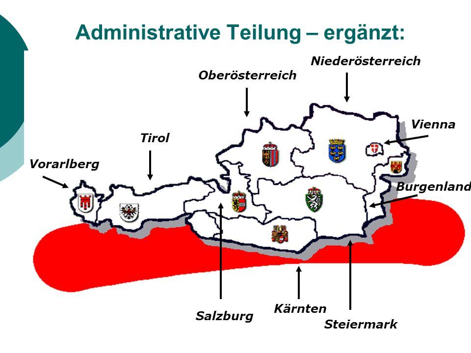Administrative Teilung – ergänzt: Vorarlberg Tirol Salzburg Kärnten Steiermark Vienna Burgenland Niederösterreich Oberösterreich