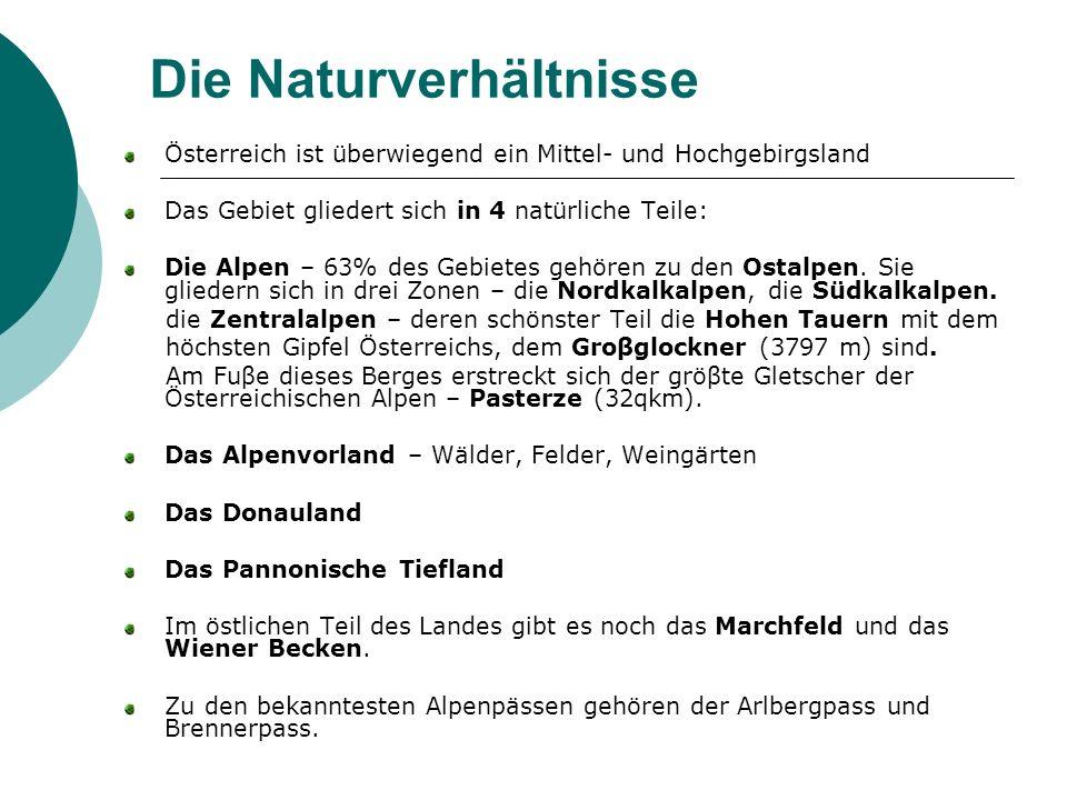 Österreich ist überwiegend ein Mittel- und Hochgebirgsland Das Gebiet gliedert sich in 4 natürliche Teile: Die Alpen – 63% des Gebietes gehören zu den
