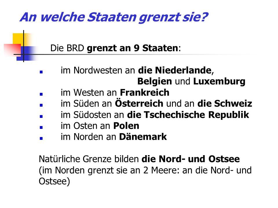 An welche Staaten grenzt sie? Die BRD grenzt an 9 Staaten: im Nordwesten an die Niederlande, Belgien und Luxemburg im Westen an Frankreich im Süden an