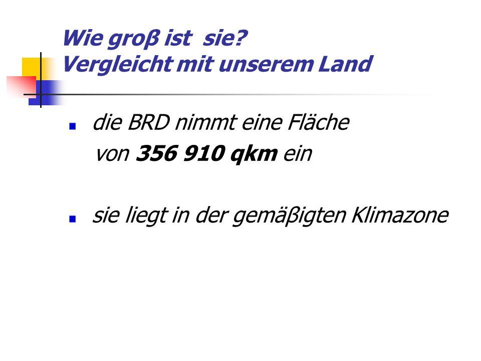 die BRD nimmt eine Fläche von 356 910 qkm ein sie liegt in der gemäβigten Klimazone Wie groβ ist sie? Vergleicht mit unserem Land