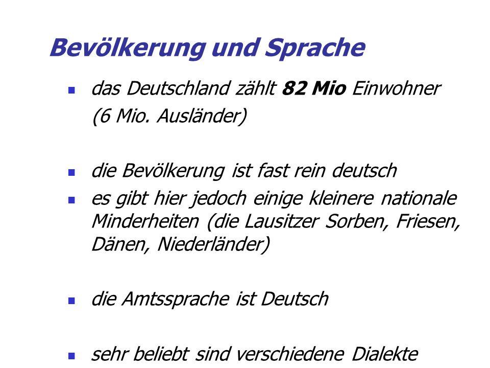 Bevölkerung und Sprache das Deutschland zählt 82 Mio Einwohner (6 Mio. Ausländer) die Bevölkerung ist fast rein deutsch es gibt hier jedoch einige kle