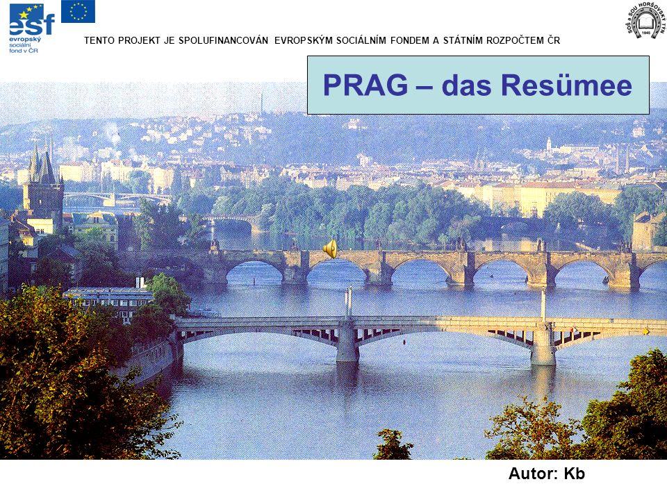 PRAG – das Resümee Autor: Kb TENTO PROJEKT JE SPOLUFINANCOVÁN EVROPSKÝM SOCIÁLNÍM FONDEM A STÁTNÍM ROZPOČTEM ČR