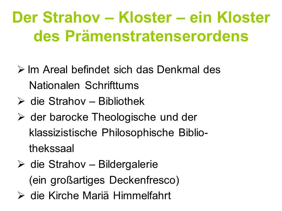 Der Strahov – Kloster – ein Kloster des Prämenstratenserordens Im Areal befindet sich das Denkmal des Nationalen Schrifttums die Strahov – Bibliothek