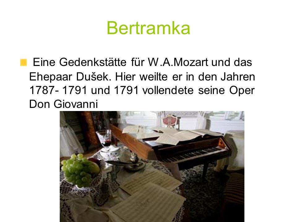 Bertramka Eine Gedenkstätte für W.A.Mozart und das Ehepaar Dušek. Hier weilte er in den Jahren 1787- 1791 und 1791 vollendete seine Oper Don Giovanni