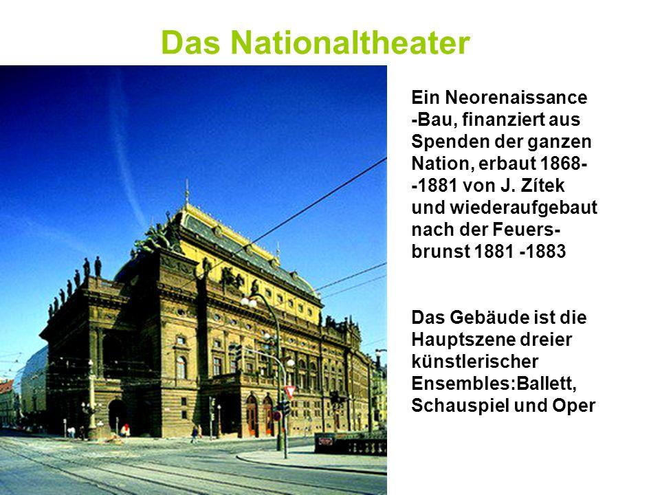 Das Nationaltheater Ein Neorenaissance -Bau, finanziert aus Spenden der ganzen Nation, erbaut 1868- -1881 von J. Zítek und wiederaufgebaut nach der Fe