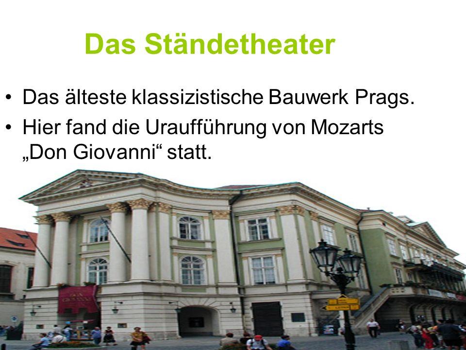 Das Ständetheater Das älteste klassizistische Bauwerk Prags. Hier fand die Uraufführung von Mozarts Don Giovanni statt.