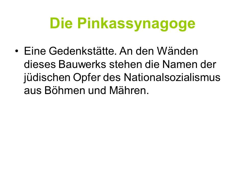Die Pinkassynagoge Eine Gedenkstätte. An den Wänden dieses Bauwerks stehen die Namen der jüdischen Opfer des Nationalsozialismus aus Böhmen und Mähren