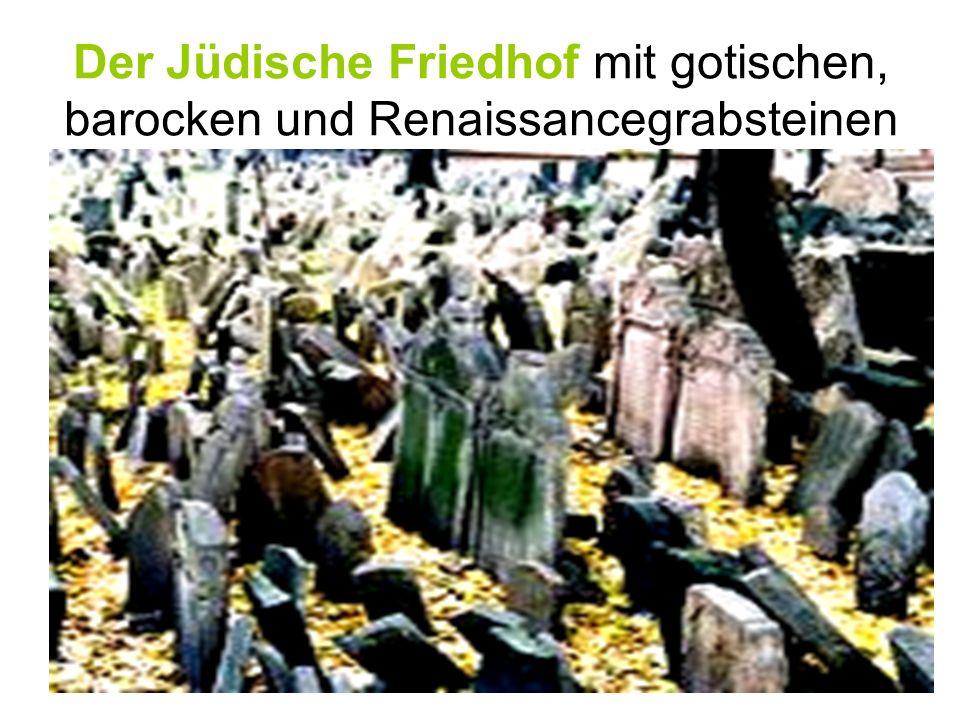 Der Jüdische Friedhof mit gotischen, barocken und Renaissancegrabsteinen