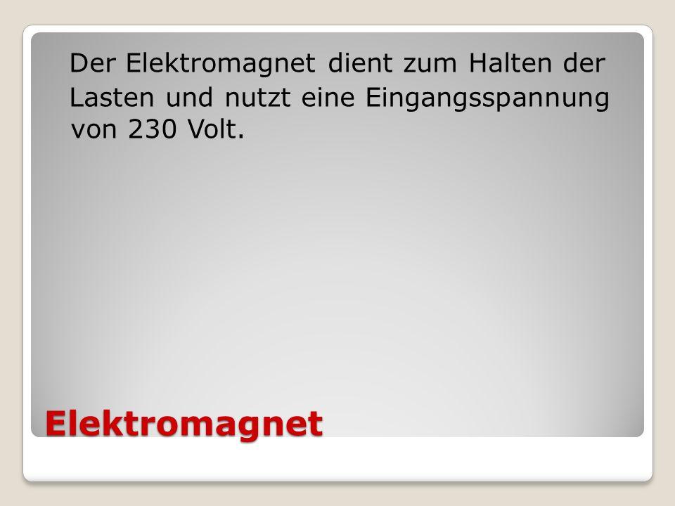 Elektromagnet Der Elektromagnet dient zum Halten der Lasten und nutzt eine Eingangsspannung von 230 Volt.