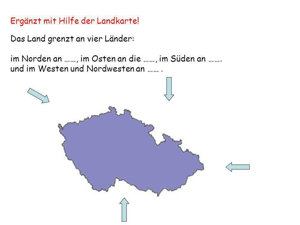 Das Land grenzt an vier Länder: im Norden an ……, im Osten an die ……, im Süden an ……. und im Westen und Nordwesten an ……. Ergänzt mit Hilfe der Landkar