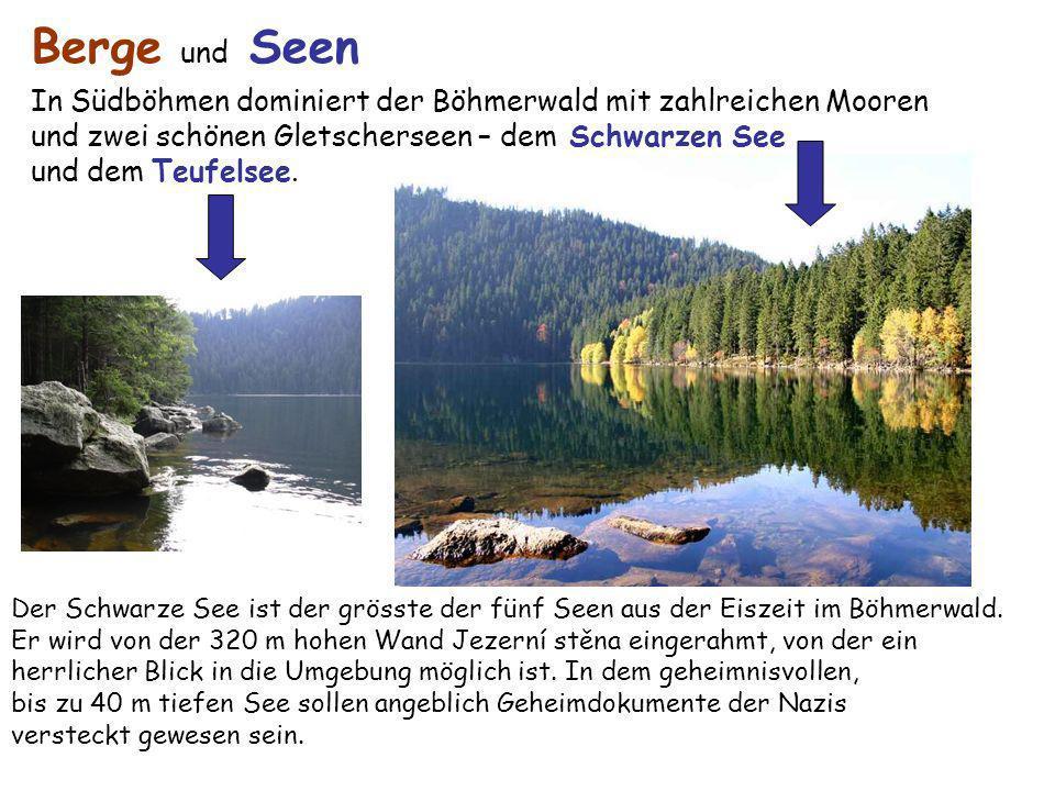 In Südböhmen dominiert der Böhmerwald mit zahlreichen Mooren und zwei schönen Gletscherseen – dem Schwarzen See und dem Teufelsee. Berge und Seen Der