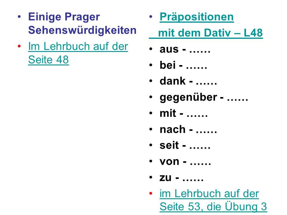 Einige Prager Sehenswürdigkeiten Im Lehrbuch auf der Seite 48Im Lehrbuch auf der Seite 48 Präpositionen mit dem Dativ – L48 aus - …… bei - …… dank - …