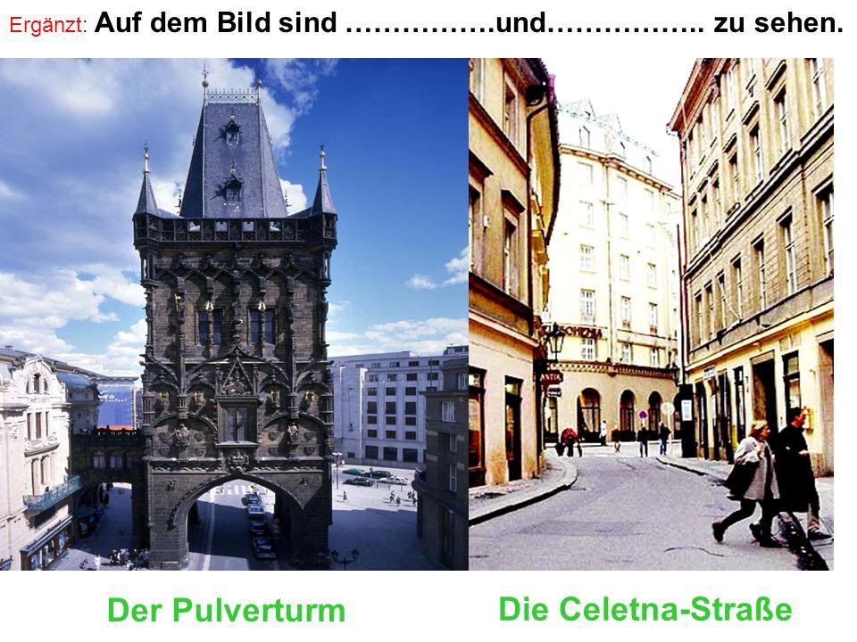 Der Pulverturm Die Celetna-Straße Ergänzt: Auf dem Bild sind …………….und…………….. zu sehen.
