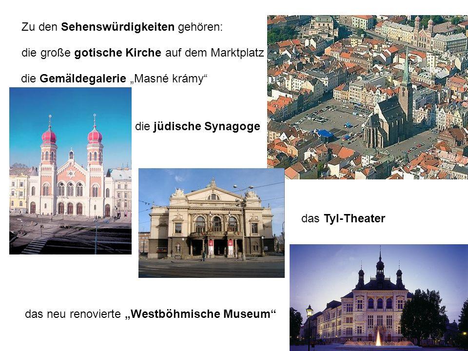 Zu den Sehenswürdigkeiten gehören: die Gemäldegalerie Masné krámy die jüdische Synagoge das Tyl-Theater das neu renovierte Westböhmische Museum die große gotische Kirche auf dem Marktplatz