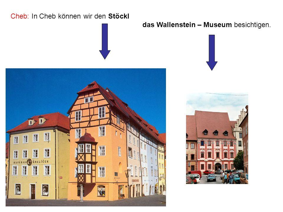 Cheb: In Cheb können wir den Stöckl das Wallenstein – Museum besichtigen.