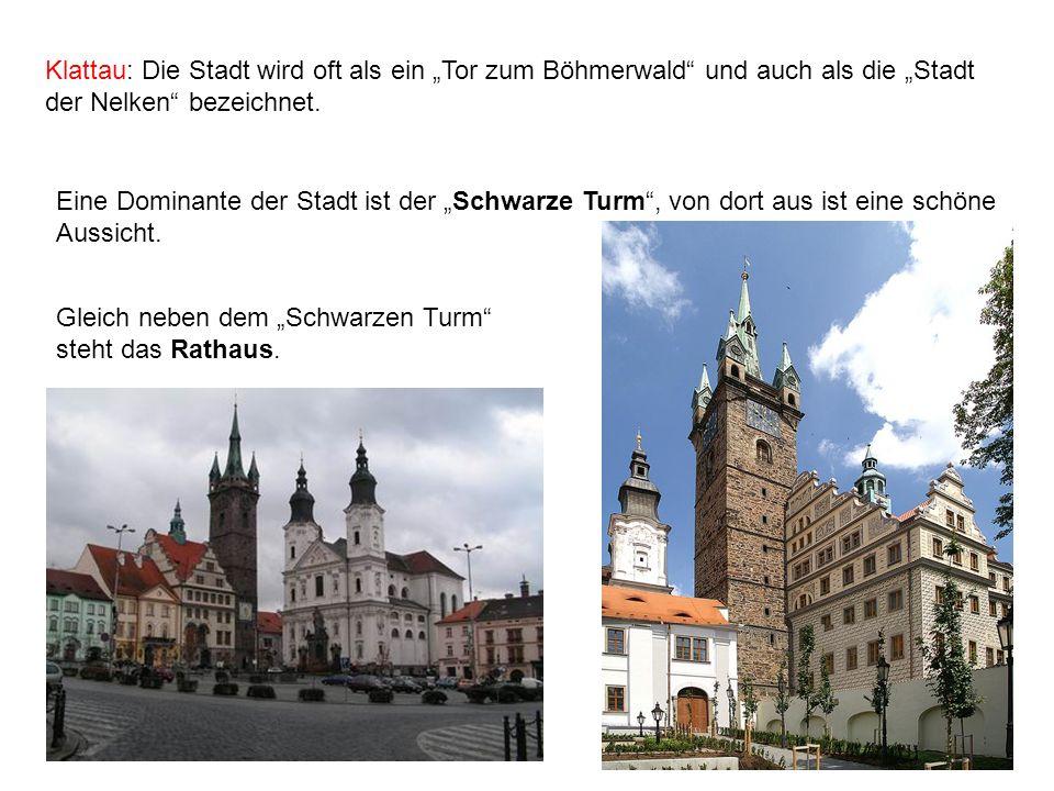 Klattau: Die Stadt wird oft als ein Tor zum Böhmerwald und auch als die Stadt der Nelken bezeichnet. Eine Dominante der Stadt ist der Schwarze Turm, v