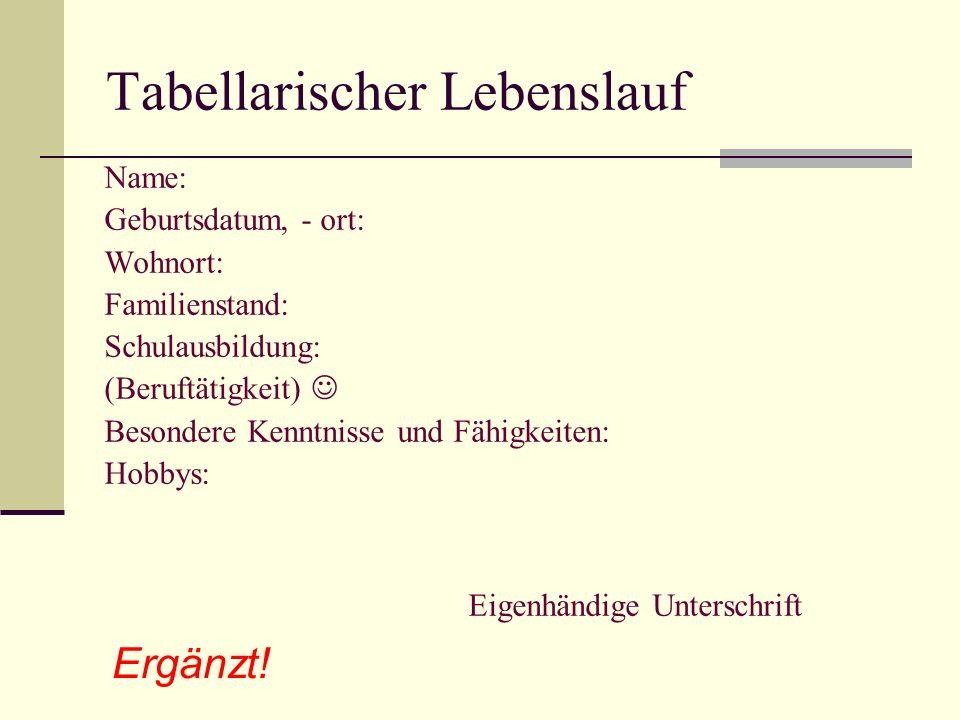 Tabellarischer Lebenslauf Name: Geburtsdatum, - ort: Wohnort: Familienstand: Schulausbildung: (Beruftätigkeit) Besondere Kenntnisse und Fähigkeiten: H