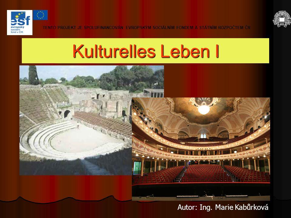 Kulturelles Leben I Autor: Ing. Marie Kabůrková TENTO PROJEKT JE SPOLUFINANCOVÁN EVROPSKÝM SOCIÁLNÍM FONDEM A STÁTNÍM ROZPOČTEM ČR