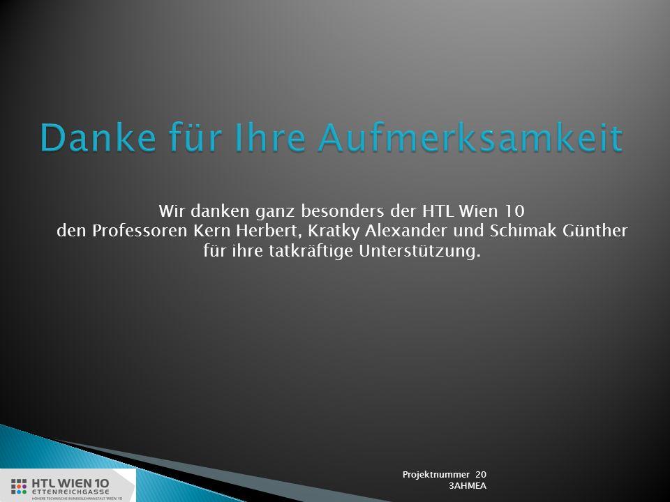 Wir danken ganz besonders der HTL Wien 10 den Professoren Kern Herbert, Kratky Alexander und Schimak Günther für ihre tatkräftige Unterstützung. Proje