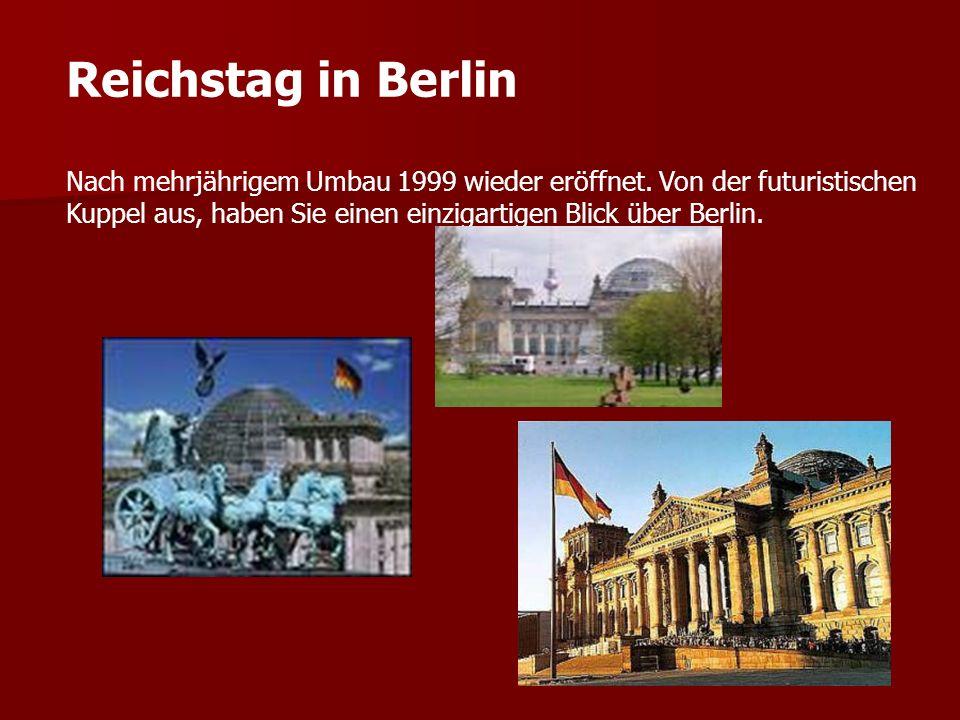 Reichstag in Berlin Nach mehrjährigem Umbau 1999 wieder eröffnet. Von der futuristischen Kuppel aus, haben Sie einen einzigartigen Blick über Berlin.