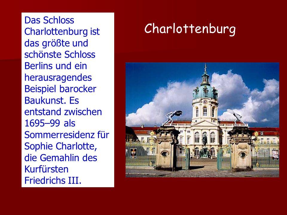 Charlottenburg Das Schloss Charlottenburg ist das größte und schönste Schloss Berlins und ein herausragendes Beispiel barocker Baukunst. Es entstand z