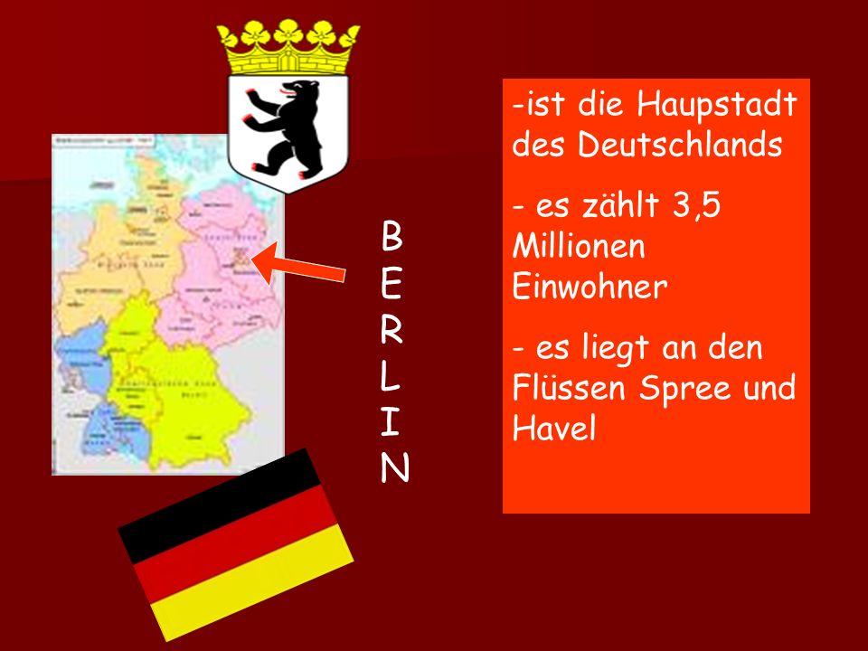 -ist die Haupstadt des Deutschlands - es zählt 3,5 Millionen Einwohner - es liegt an den Flüssen Spree und Havel BERLINBERLIN