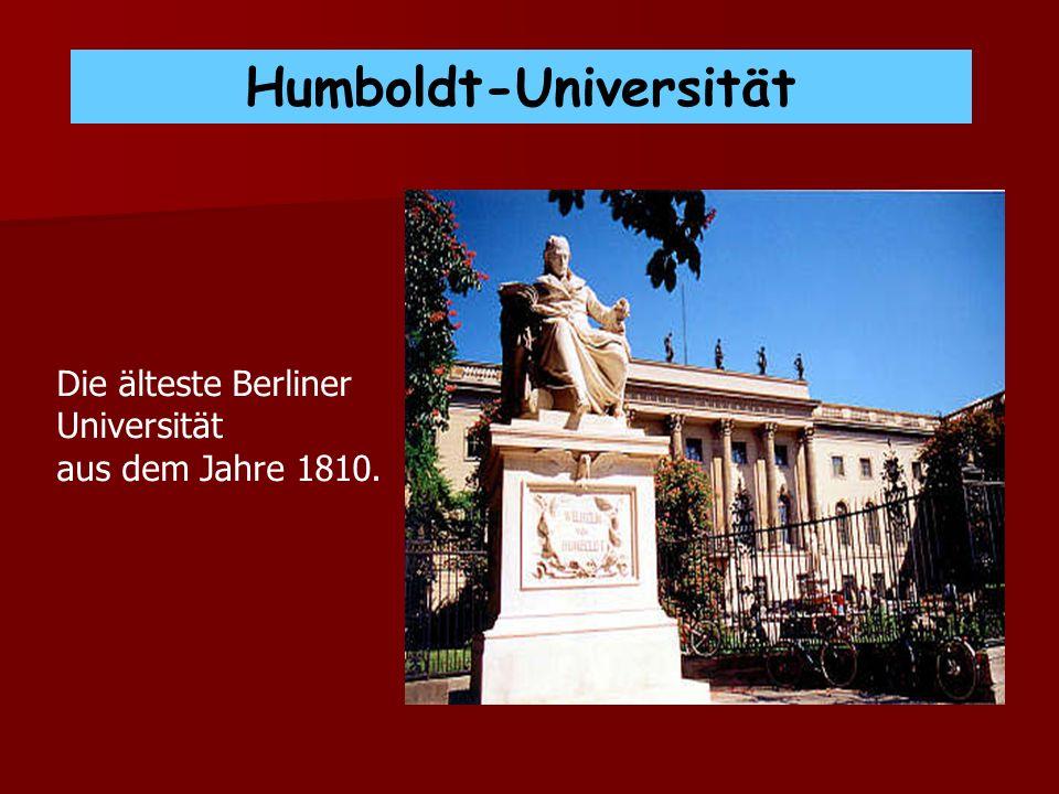 Humboldt-Universität Die älteste Berliner Universität aus dem Jahre 1810.