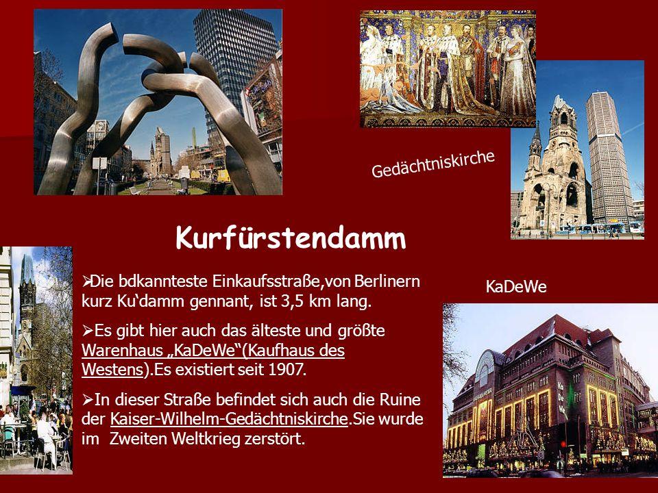 Kurfürstendamm Gedächtniskirche Die bdkannteste Einkaufsstraße,von Berlinern kurz Kudamm gennant, ist 3,5 km lang. Es gibt hier auch das älteste und g