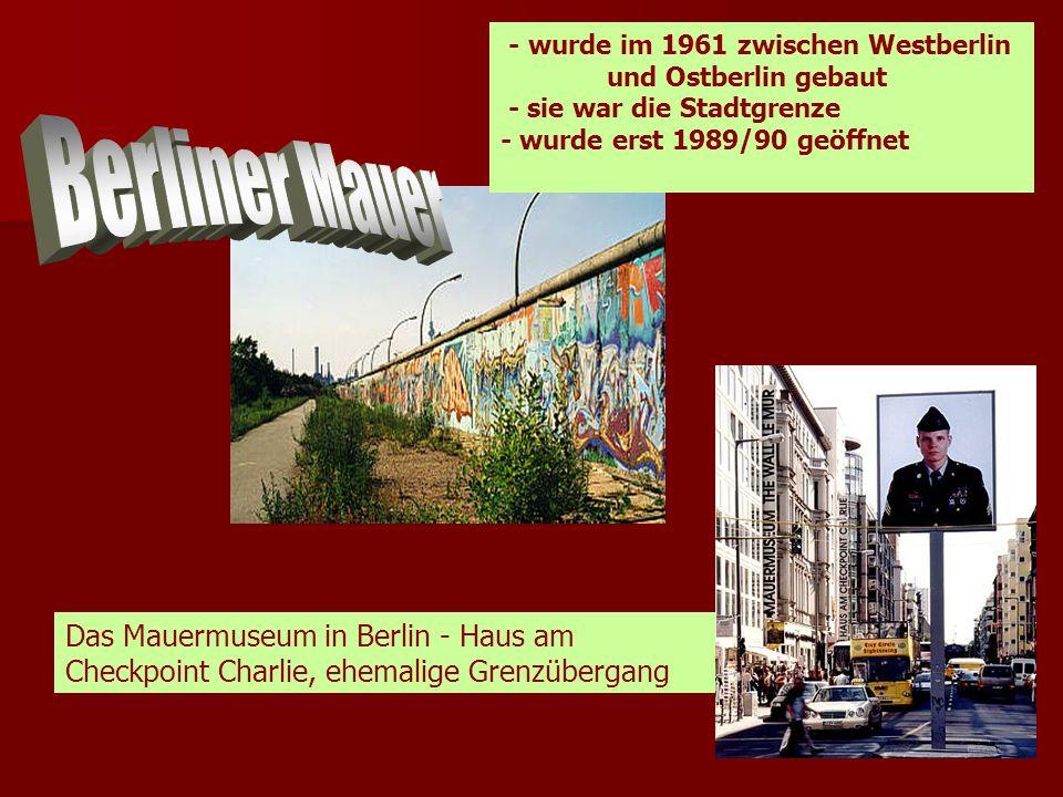 - wurde im 1961 zwischen Westberlin und Ostberlin gebaut - sie war die Stadtgrenze - wurde erst 1989/90 geöffnet Das Mauermuseum in Berlin - Haus am C