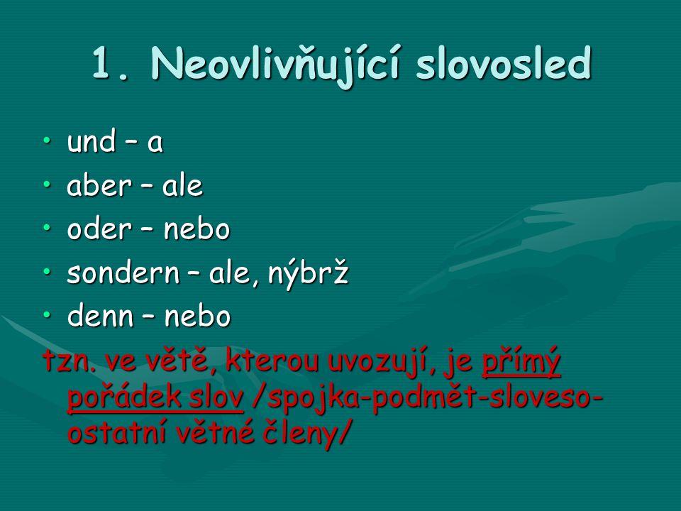1. Neovlivňující slovosled und – a aber – ale oder – nebo sondern – ale, nýbrž denn – nebo tzn.