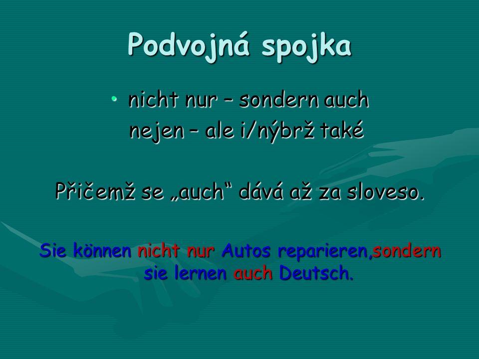 Podvojná spojka nicht nur – sondern auch nejen – ale i/nýbrž také Přičemž se auch dává až za sloveso.