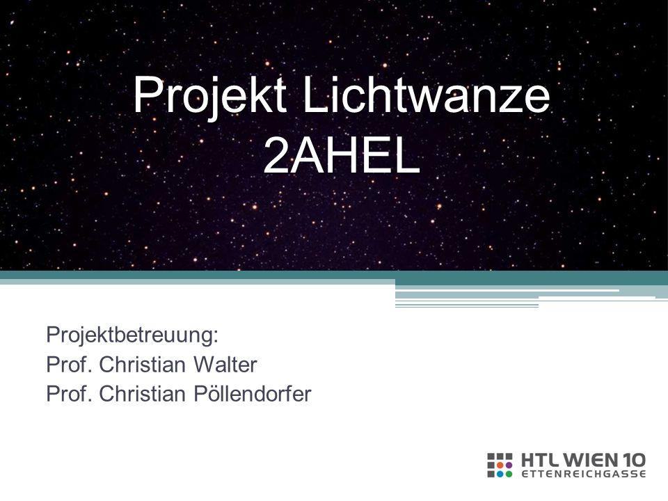 Projekt Lichtwanze 2AHEL Projektbetreuung: Prof. Christian Walter Prof. Christian Pöllendorfer