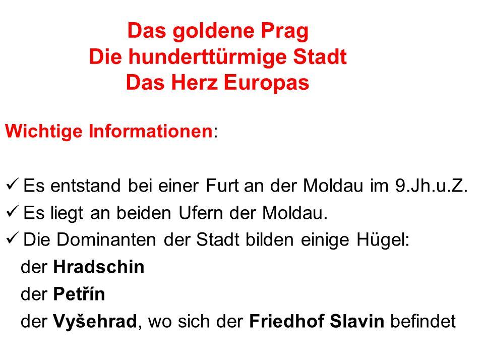 Das goldene Prag Die hunderttürmige Stadt Das Herz Europas Wichtige Informationen: Es entstand bei einer Furt an der Moldau im 9.Jh.u.Z.