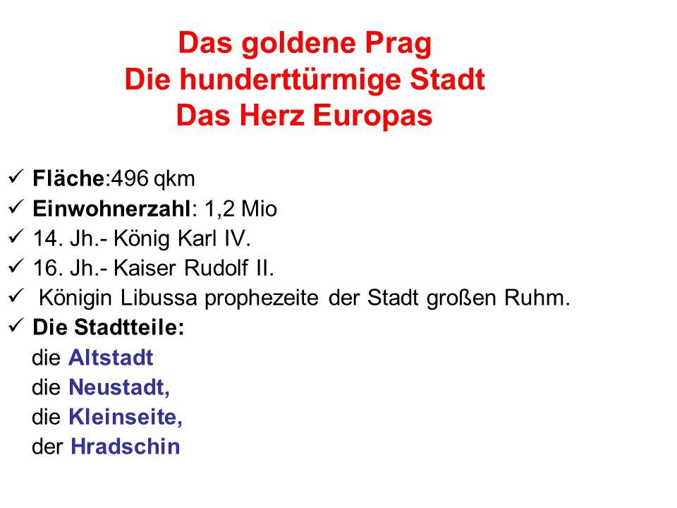 Das goldene Prag Die hunderttürmige Stadt Das Herz Europas Fläche:496 qkm Einwohnerzahl: 1,2 Mio 14.