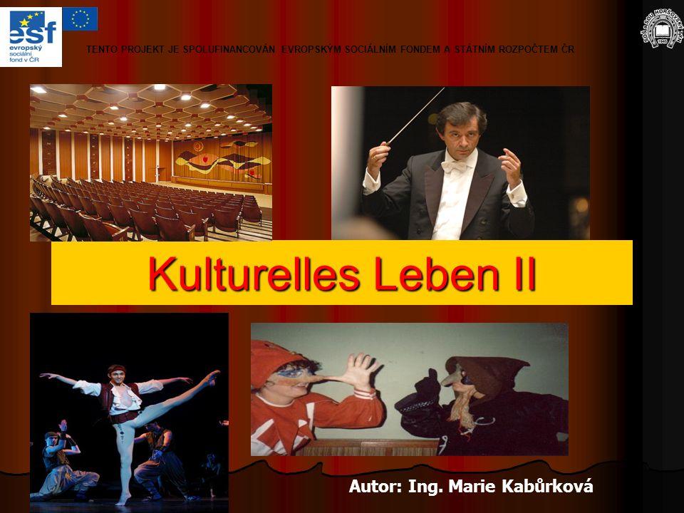 Kulturelles Leben II Autor: Ing. Marie Kabůrková TENTO PROJEKT JE SPOLUFINANCOVÁN EVROPSKÝM SOCIÁLNÍM FONDEM A STÁTNÍM ROZPOČTEM ČR